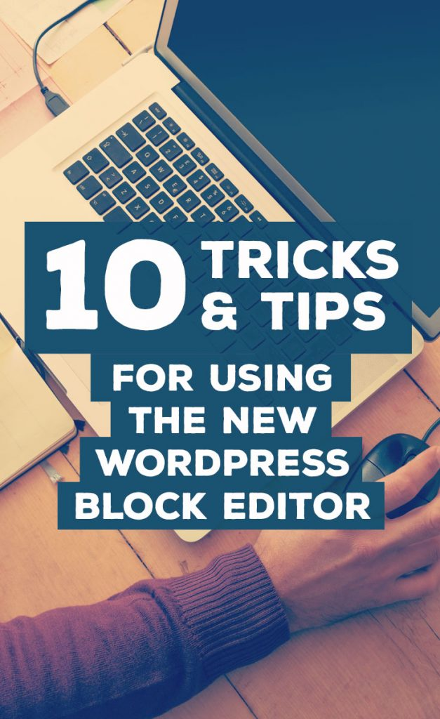New WordPress Block Editor Tips & Tricks